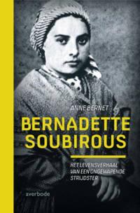 Bernadette Soubirous - Anne Bernet