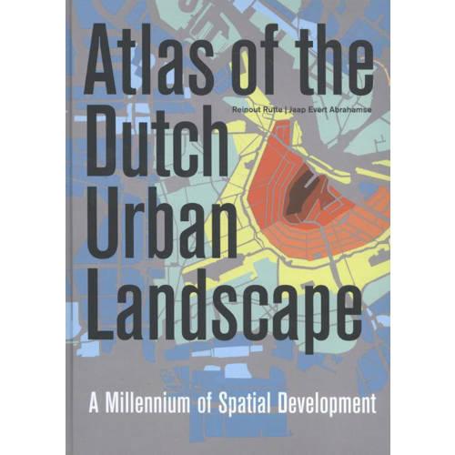 Atlas of the Dutch urban landscape - Reinout Rutte