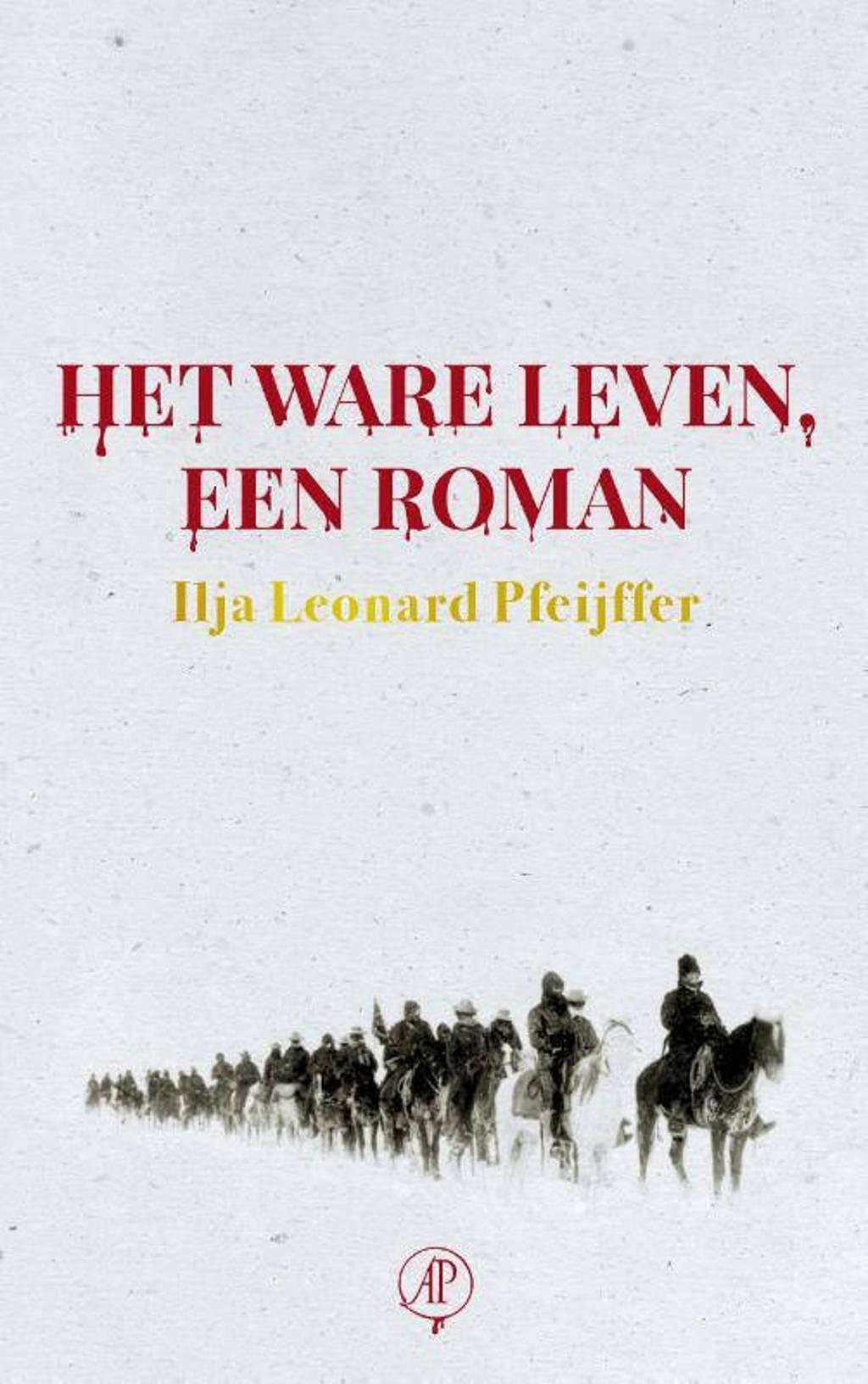 Het ware leven, een roman - Ilja Leonard Pfeijffer