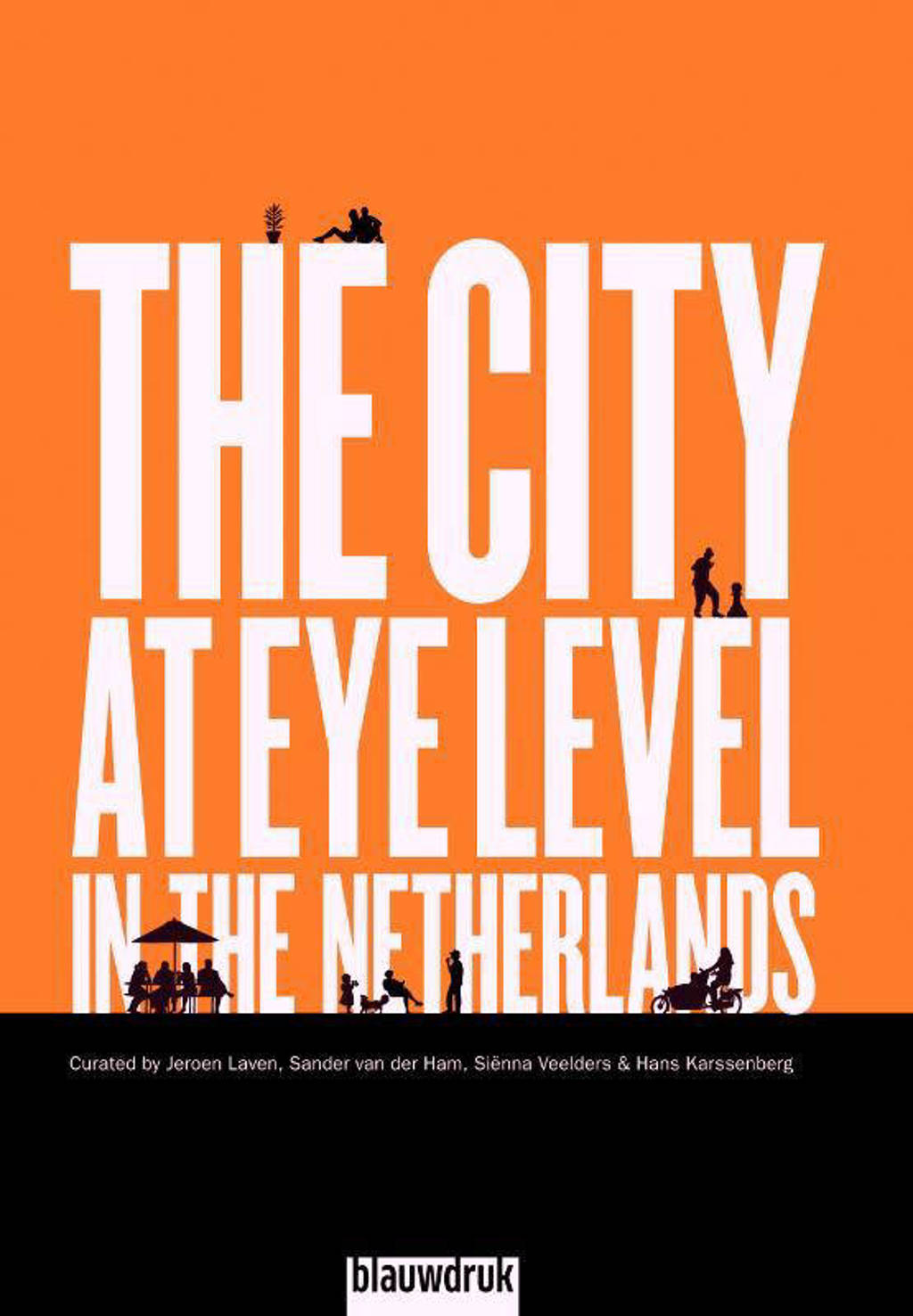 The city at eye level in the Netherlands - Jeroen Laven, Sander van der Ham, Sienna Veelders, e.a.