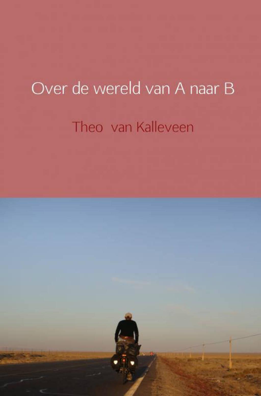 Over de wereld van A naar B - Theo van Kalleveen