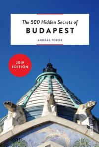 The 500 Hidden Secrets: The 500 Hidden Secrets of Budapest - András Török