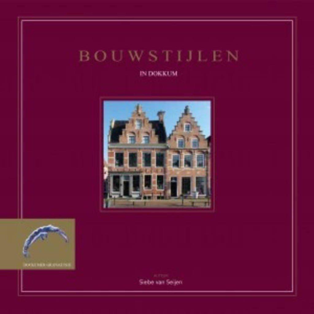 Dockumer Granaetsjes: Bouwstijlen in Dokkum - Siebe van Sijen