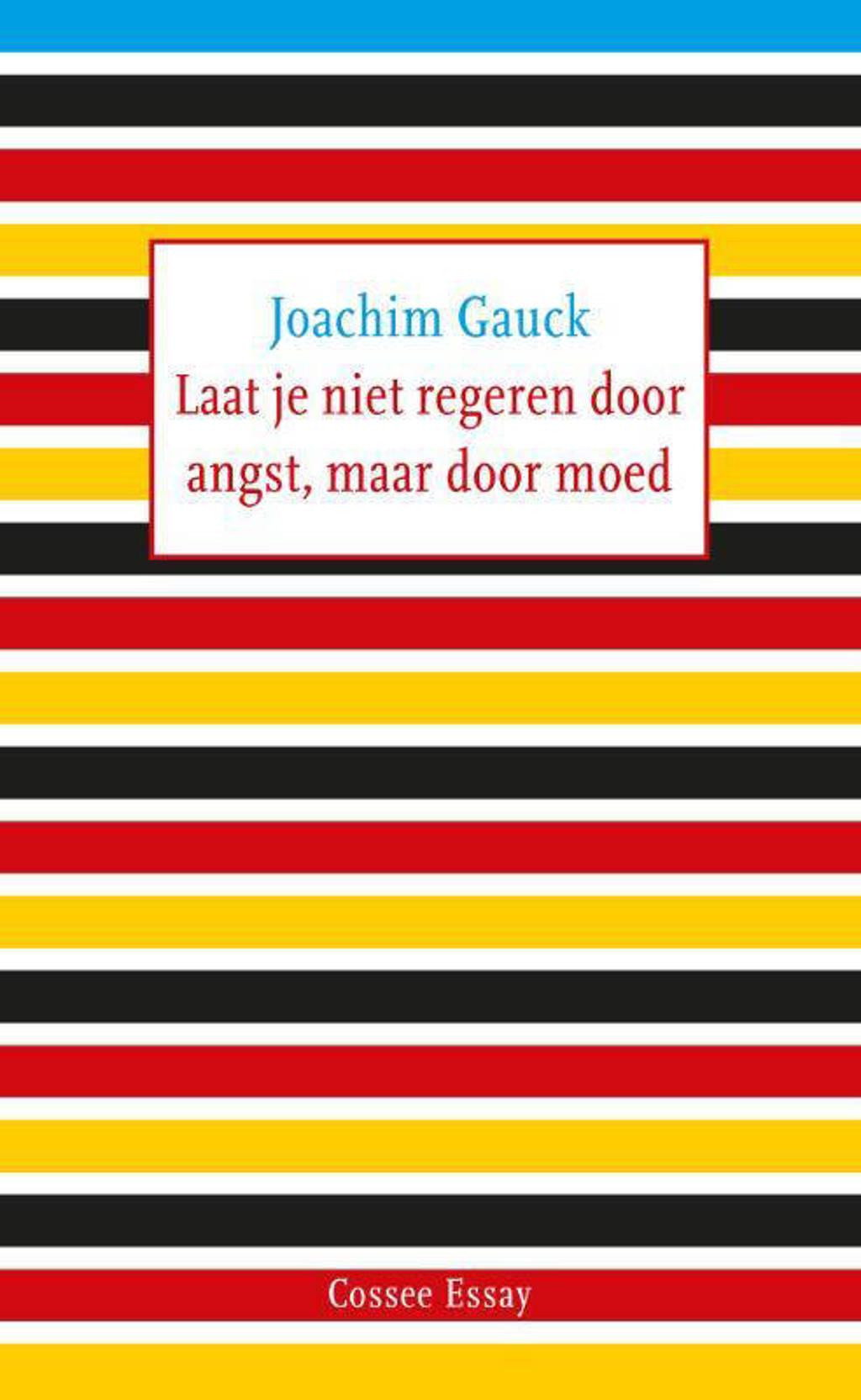Cossee Essay: Laat je niet regeren door angst, maar door moed - Joachim Gauck