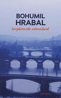 Verpletterde schoonheid - Bohumil Hrabal