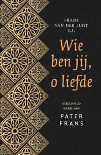 Wie ben jij, o liefde - Frans van der Lugt