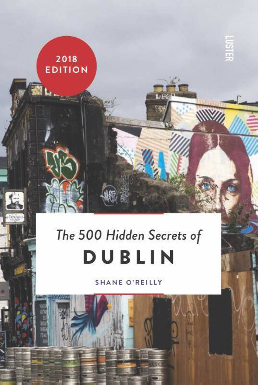 The 500 Hidden Secrets: The 500 hidden secrets of Dublin - Shane O'Reilly