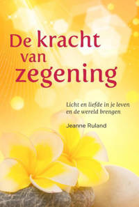 De kracht van zegening - Jeanne Ruland