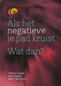 Als het negatieve je pad kruist wat dan? - William Gijsen, Joke Dewael en Harry Van Erum