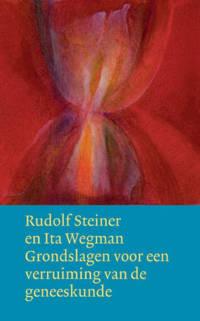 Werken en voordrachten: Grondslagen voor een verruiming van de geneeskunde volgens geesteswetenschappelijke inzichten - Rudolf Steiner en Ita Wegman