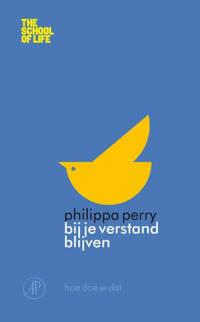 The School of Life: Bij je verstand blijven - Philippa Perry