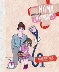 Mama gaat naar het ziekenhuis - Miriam Smit-Vuijk