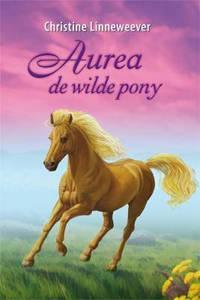 Gouden paarden: Aurea de wilde pony - Christine Linneweever