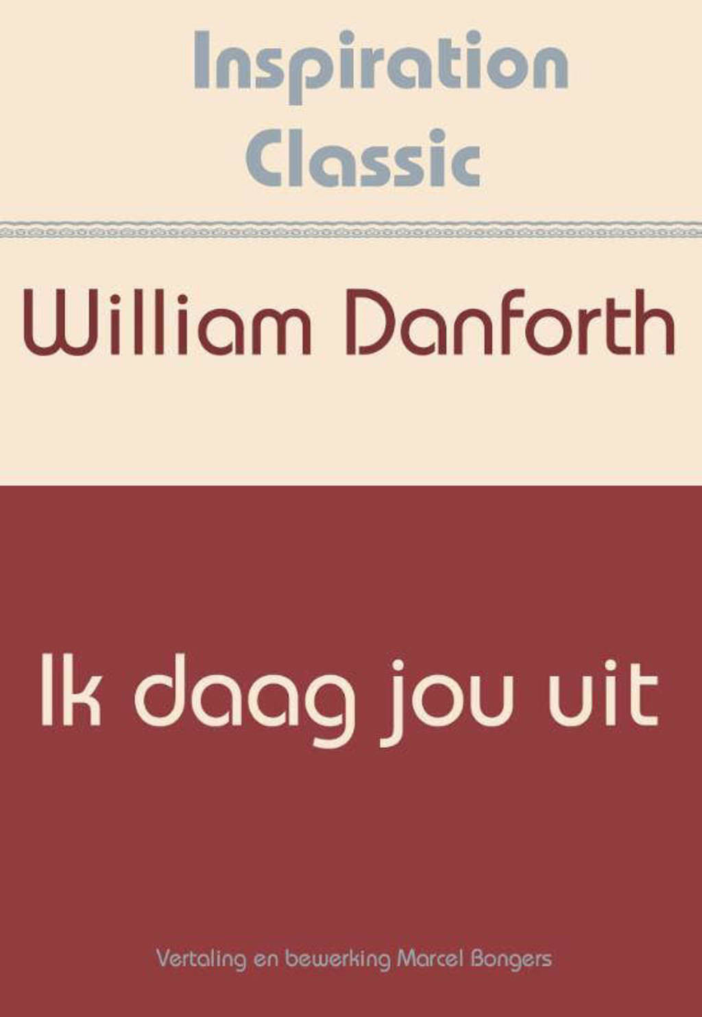 Inspiration Classic: Ik daag jou uit - William H. Danforth