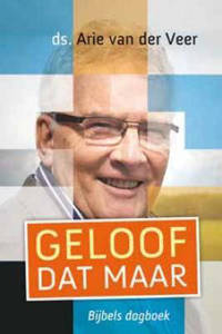 Geloof dat maar - Arie van der Veer