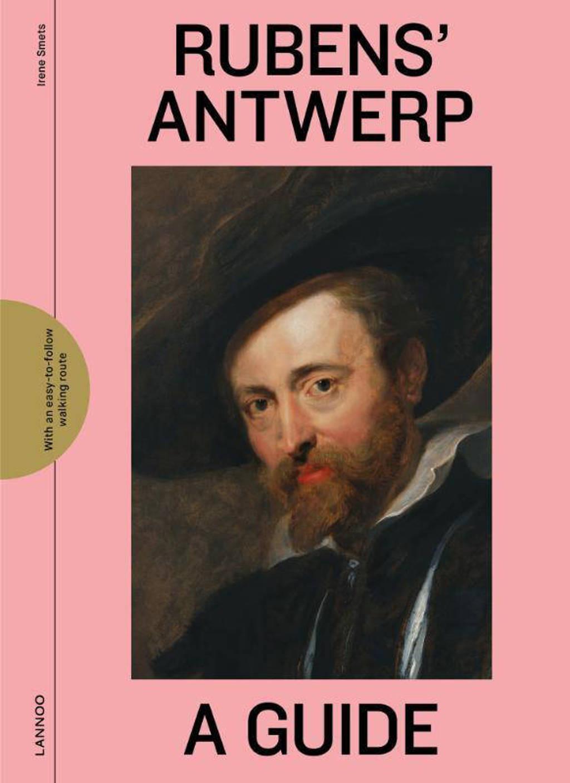 Rubens' Antwerp - A Guide - Irene Smets