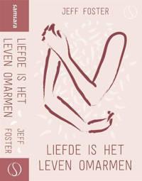 Liefde is het leven omarmen - Jeff Foster