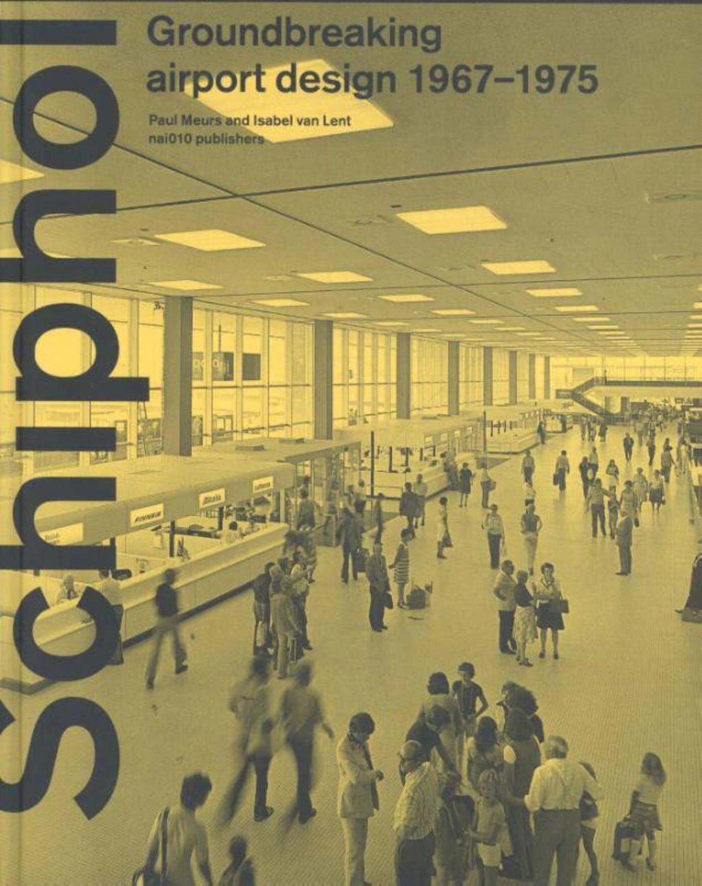 Schiphol - Groundbreaking airport design 1967-1975 - Paul Meurs en Isabel van Lent