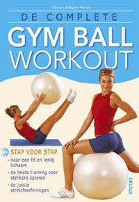 De complete gym ball workout - C. Gallagher-Mundy