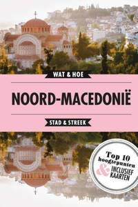 Wat & Hoe Reisgids: Noord-Macedonië - Wat & Hoe Stad & Streek