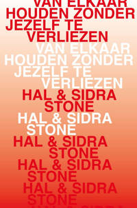 Van elkaar houden zonder jezelf te verliezen - Hal Stone en Sidra Stone