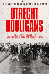 Utrecht Hooligans - Daniel M. van Doorn en Evert van der Zouw