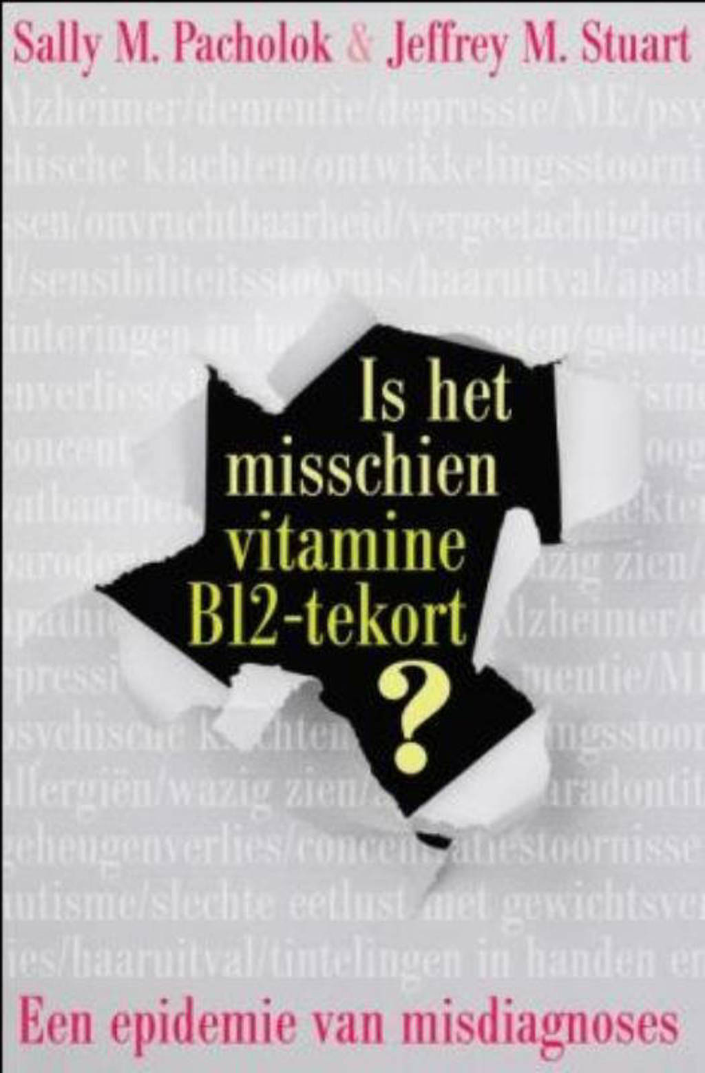 Is het misschien vitamine B12 tekort? - Sally M. Pacholok, Jeffrey J. Stuart en