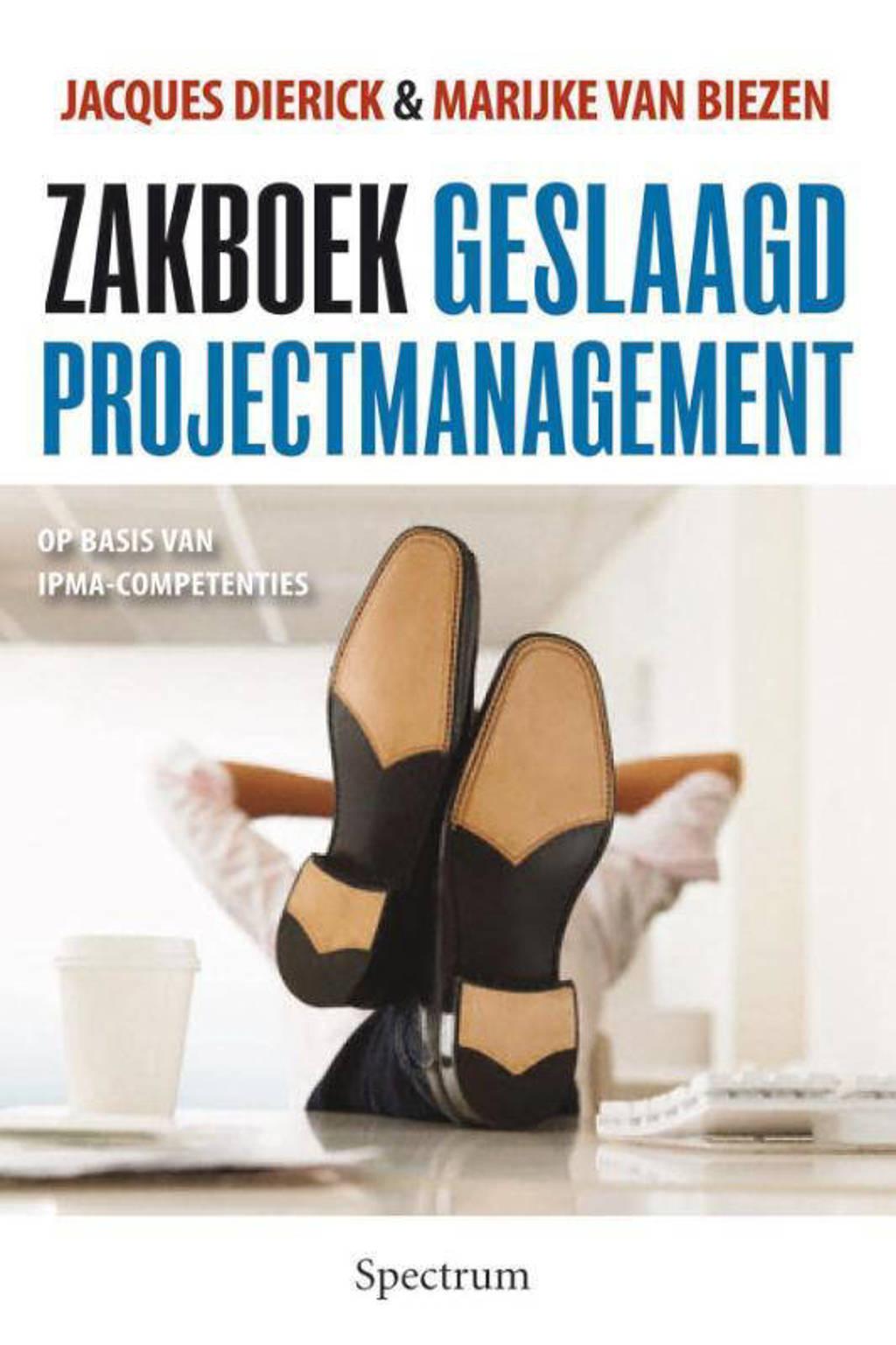 Zakboek voor geslaagd projectmanagement - Jacques Dierick en Marc van Biezen