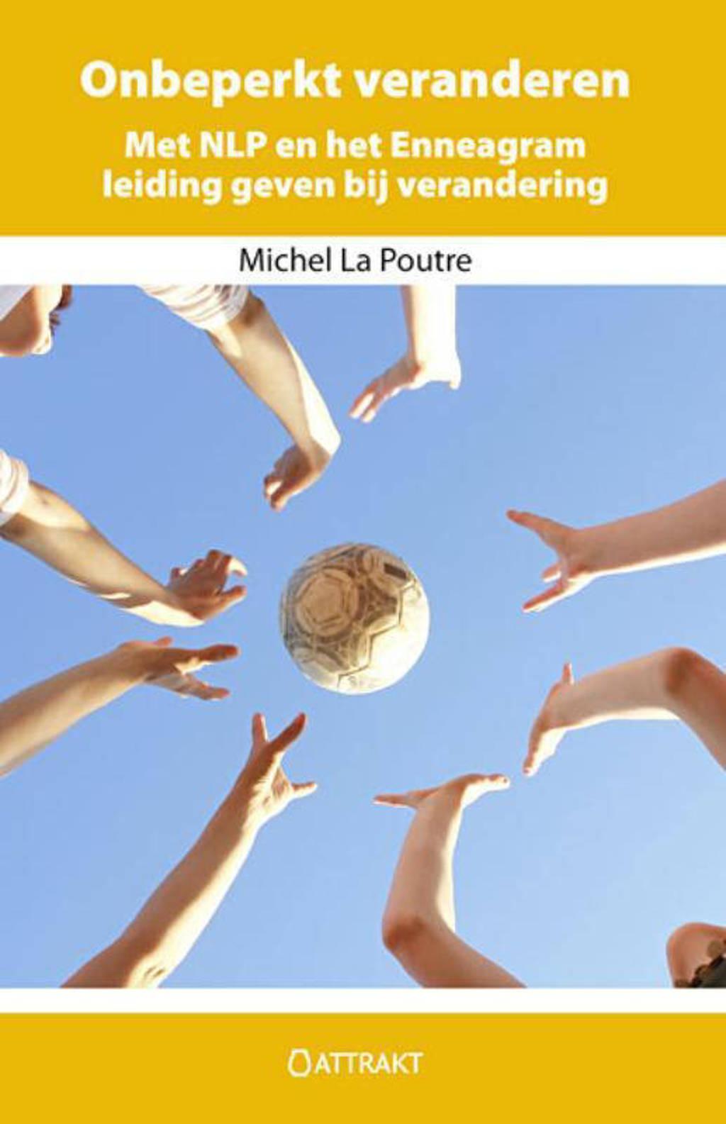 Onbeperkt veranderen - Michel La Poutre en Michel La Poutre