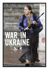 War in Ukraine - Pierre Crom en Eva Cukier