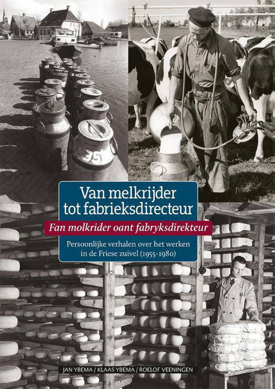 Reeks Publieksgeschiedenis: Van melkrijder tot fabrieksdirecteur - Jan Ybema, Klaas Ybema en Roelof Veeningen