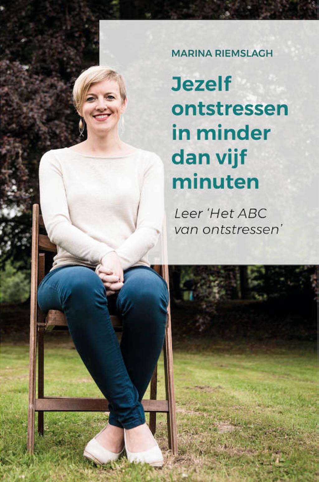 Jezelf ontstressen in minder dan vijf minuten - Marina Riemslagh