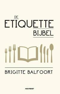 De Etiquettebijbel - Brigitte Balfoort