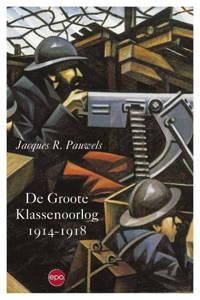 De Groote Klassenoorlog 1914 1918 - Jacques Pauwels