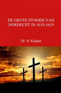 DE GROTE SYNODE VAN DORDECHT IN 1618-1619 - Dr. H. Kaajan