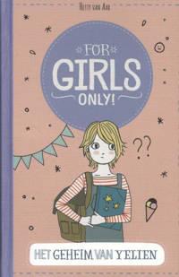 For Girls Only!: Het geheim van Yelien - Hetty Van Aar