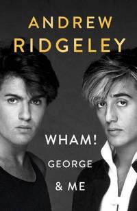 Wham! George and Me - Andrew Ridgeley