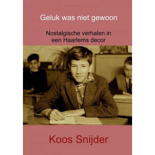 Geluk was niet gewoon. Nostalgische verhalen in een Haarlems decor, Snijder, Koos, Paperback