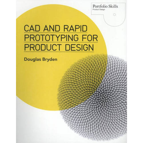 CAD and Rapid Prototyping for Product Design Bryden, Douglas