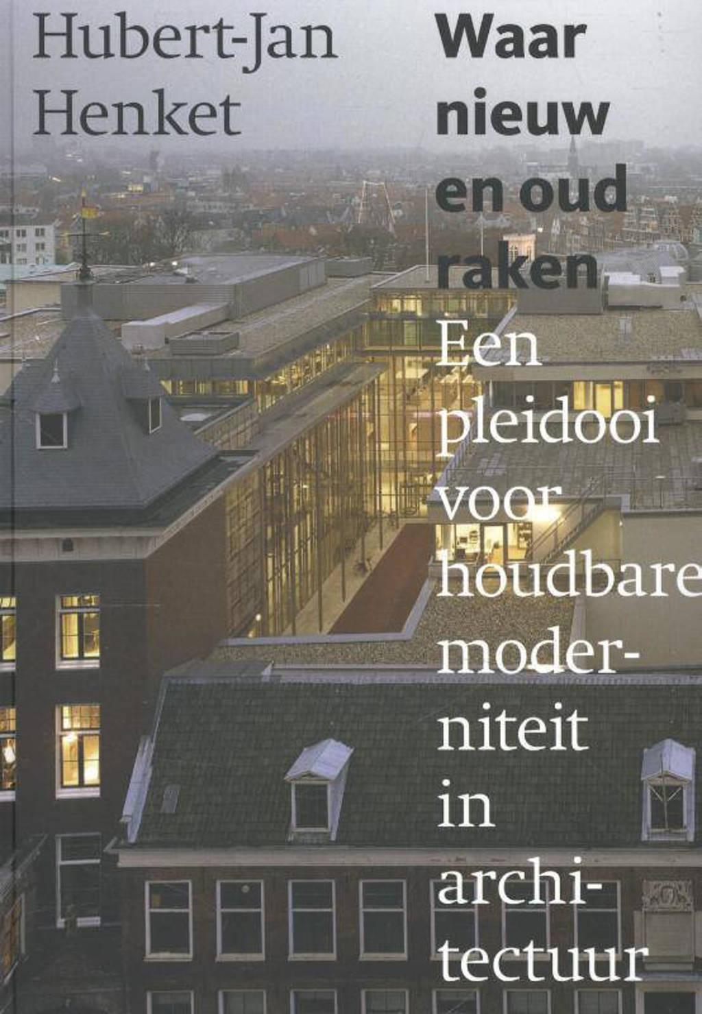 Waar nieuw en oud raken - Hubert-Jan Henket