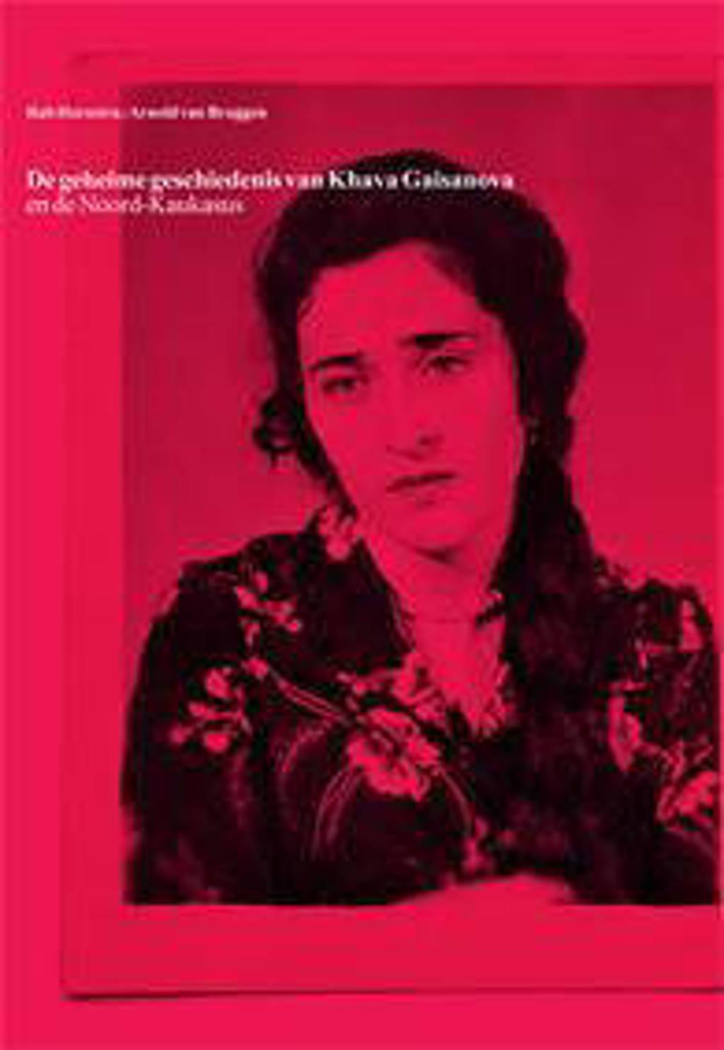 De geheime geschiedenis van Khava Gaisanova en de Noord-Kaukasus - Arnold van Bruggen en Rob Hornstra