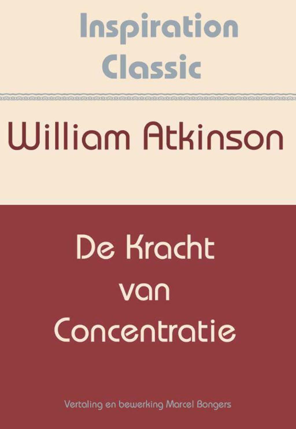 Inspiration Classic: De kracht van concentratie - William Atkinson
