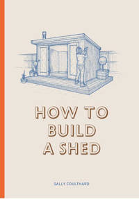 How to Build a Shed - Sally Coulthard