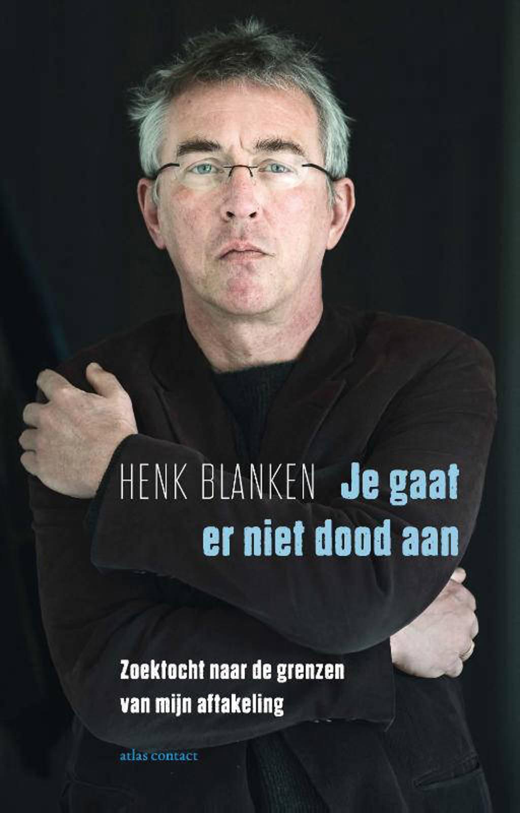 Je gaat er niet dood aan - Henk Blanken