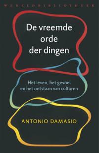 De vreemde orde der dingen - Antonio Damasio