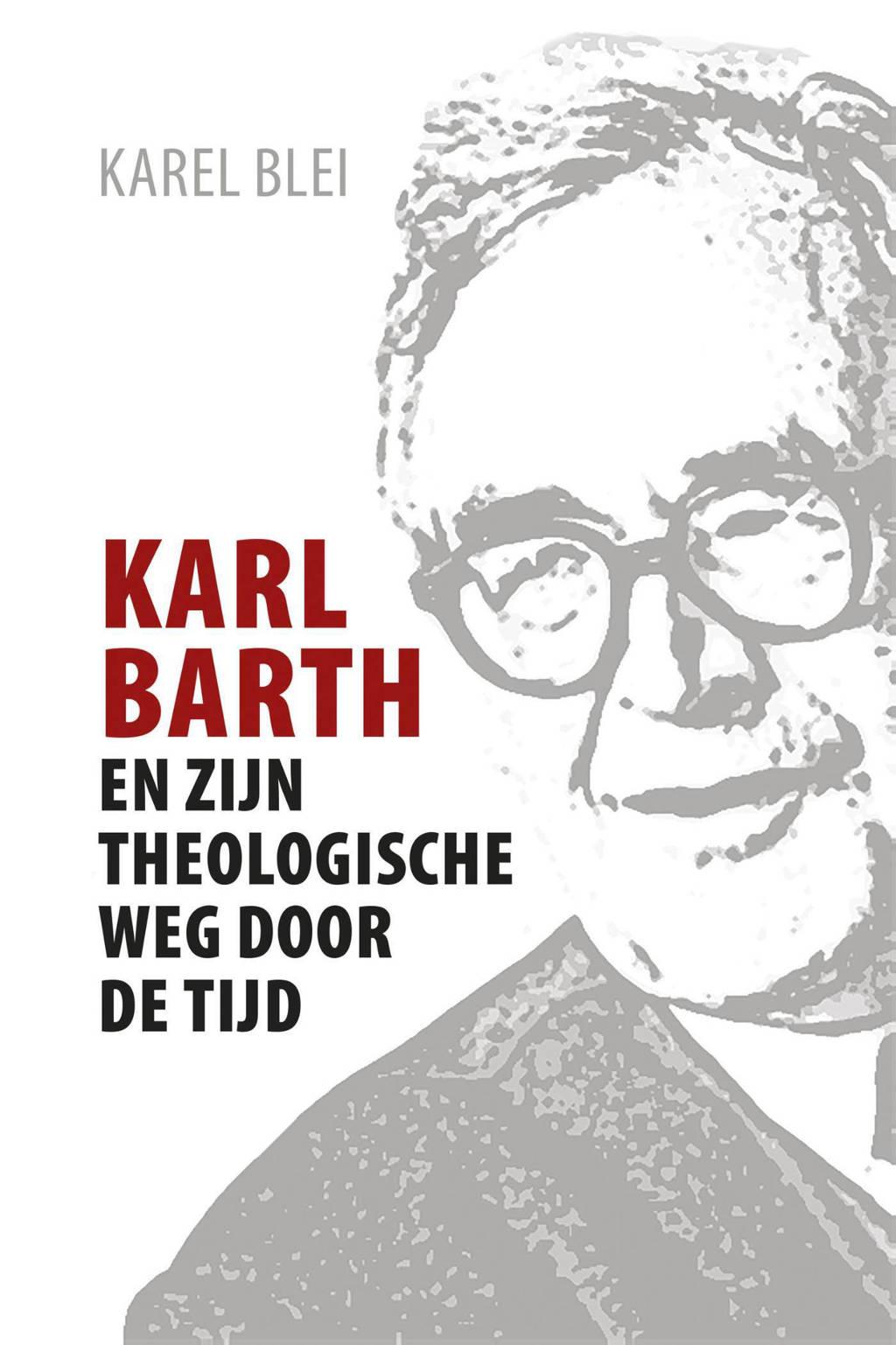 Karl Barth en zijn theologische weg door de tijd - Karel Blei