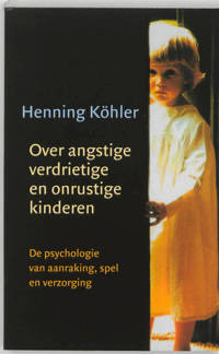 Over angstige, verdrietige en onrustige kinderen - H. Kohler, W. Heijder en M. Domen