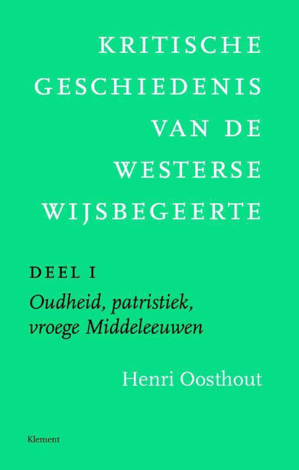Kritische geschiedenis van de westerse wijsbegeerte 1 Oudheid, patristiek, vroege Middeleeuwen deleeuwen, vroegmoderne tijd - Henri Oosthout