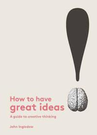 How to Have Great Ideas - Ingledew, John