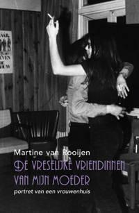 De vreselijke vriendinnen van mijn moeder - Martine van Rooijen